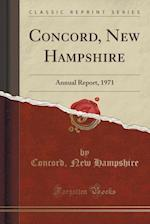 Concord, New Hampshire: Annual Report, 1971 (Classic Reprint) af Concord Hampshire New