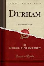 Durham: 1984 Annual Report (Classic Reprint)