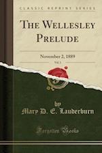 The Wellesley Prelude, Vol. 1: November 2, 1889 (Classic Reprint) af Mary D. E. Lauderburn