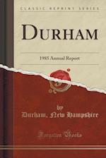 Durham: 1985 Annual Report (Classic Reprint)