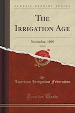 The Irrigation Age, Vol. 24: November, 1908 (Classic Reprint) af American Irrigation Federation
