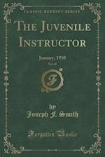 The Juvenile Instructor, Vol. 45: January, 1910 (Classic Reprint)