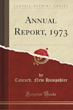 Annual Report, 1973 (Classic Reprint) af Concord New Hampshire