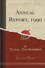 Annual Report, 1990 (Classic Reprint)