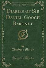 Diaries of Sir Daniel Gooch Baronet (Classic Reprint)