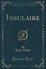 Insulaire (Classic Reprint) af Jean Victor