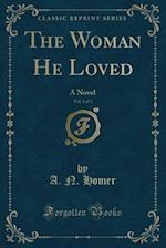 The Woman He Loved, Vol. 1 of 3: A Novel (Classic Reprint)