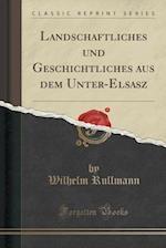 Landschaftliches Und Geschichtliches Aus Dem Unter-Elsasz (Classic Reprint) af Wilhelm Rullmann