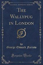 The Wallypug in London (Classic Reprint)