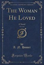 The Woman He Loved, Vol. 3 of 3: A Novel (Classic Reprint)