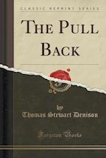 The Pull Back (Classic Reprint) af Thomas Stewart Denison