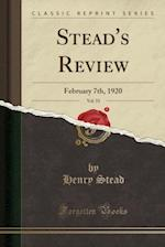 Stead's Review, Vol. 53: February 7th, 1920 (Classic Reprint)