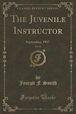 The Juvenile Instructor, Vol. 52: September, 1917 (Classic Reprint)