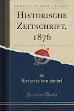 Historische Zeitschrift, 1876, Vol. 36 (Classic Reprint)