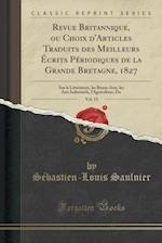 Revue Britannique, Ou Choix D'Articles Traduits Des Meilleurs Ecrits Periodiques de La Grande Bretagne, 1827, Vol. 15 af Sebastien-Louis Saulnier