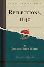 Reflections, 1840 (Classic Reprint) af Dedham High School