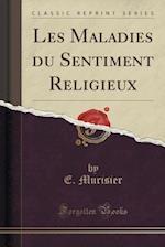 Les Maladies Du Sentiment Religieux (Classic Reprint) af E. Murisier
