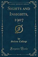 Sights and Insights, 1907, Vol. 3 (Classic Reprint) af Salem College
