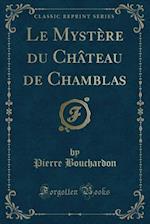 Le Mystere Du Chateau de Chamblas (Classic Reprint)