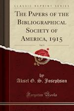 The Papers of the Bibliographical Society of America, 1915, Vol. 9 (Classic Reprint)