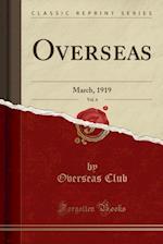 Overseas, Vol. 4: March, 1919 (Classic Reprint)