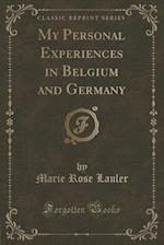 My Personal Experiences in Belgium and Germany (Classic Reprint) af Marie Rose Lauler