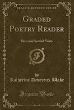 Graded Poetry Reader: First and Second Years (Classic Reprint)