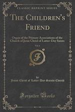 The Children's Friend, Vol. 6: Organ of the Primary Associations of the Church of Jesus Christ of Latter-Day Saints (Classic Reprint) af Jesus Christ of Latter-Day Saint Church