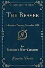 The Beaver, Vol. 2: A Journal of Progress; November, 1921 (Classic Reprint) af Hudson's Bay Company