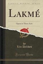 Lakmé: Opera in Three Acts (Classic Reprint) af Léo| Delibes