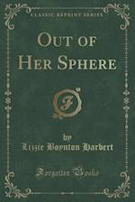 Out of Her Sphere (Classic Reprint) af Lizzie Boynton Harbert