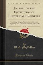 Journal of the Institution of Electrical Engineers, Vol. 32: Including Original Communications on Telegraphy and Electrical Science; 1902-1903 (Classi af W. G. McMillan