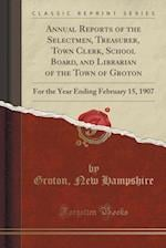 Annual Reports of the Selectmen, Treasurer, Town Clerk, School Board, and Librarian of the Town of Groton af Groton New Hampshire