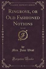 Ringrove, or Old Fashioned Notions, Vol. 2 of 2 (Classic Reprint) af Mrs. Jane West