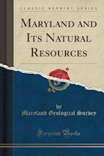 Maryland and Its Natural Resources (Classic Reprint)