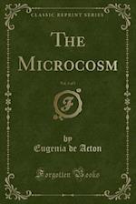 The Microcosm, Vol. 3 of 5 (Classic Reprint) af Eugenia De Acton