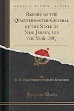 Report of the Quartermaster-General of the State of New Jersey, for the Year 1887 (Classic Reprint) af N. J. Quartermaster-General' Department