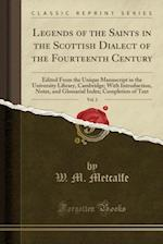 Legends of the Saints in the Scottish Dialect of the Fourteenth Century, Vol. 2: Edited From the Unique Manuscript in the University Library, Cambridg