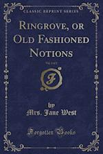Ringrove, or Old Fashioned Notions, Vol. 1 of 2 (Classic Reprint) af Mrs. Jane West