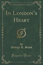In London's Heart (Classic Reprint)