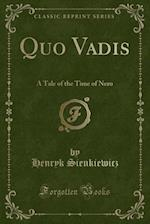 Quo Vadis: A Tale of the Time of Nero (Classic Reprint)