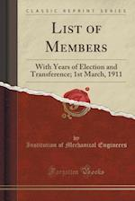 List of Members: With Years of Election and Transference; 1st March, 1911 (Classic Reprint)