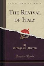 The Revival of Italy (Classic Reprint) af George D. Herron