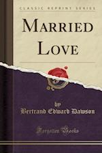 Married Love (Classic Reprint)