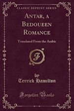 Antar, a Bedoueen Romance: Translated From the Arabic (Classic Reprint) af Terrick Hamilton