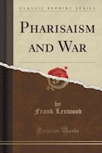Pharisaism and War (Classic Reprint)