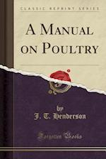 A Manual on Poultry (Classic Reprint)
