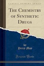The Chemistry of Synthetic Drugs (Classic Reprint)