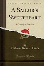 A Sailor's Sweetheart: A Comedy in One Act (Classic Reprint)