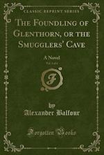 The Foundling of Glenthorn, or the Smugglers' Cave, Vol. 3 of 4